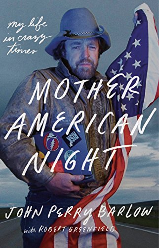 Mother American Night: My Life in Crazy Times by [Barlow, John Perry, Greenfield, Robert]
