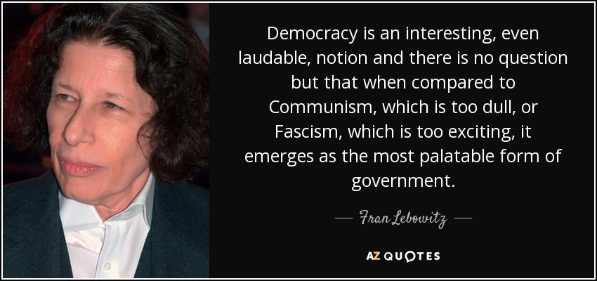 Image result for fascism is too exciting, communism too boring fran lebowitz